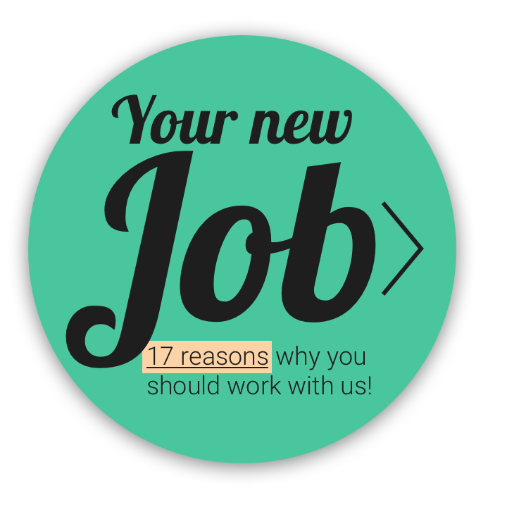 Your new job! 17 reasons why you should work with us.